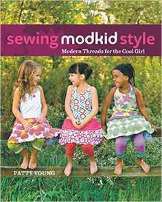 Sewing Modkid Style: Modern Threads for the Cool Girl: Amazon.co.uk: Patty Young: 9781630264956: Books