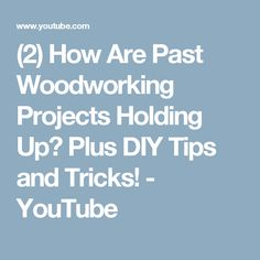 (2) How Are Past Woodworking Projects Holding Up? Plus DIY Tips and Tricks! - YouTube