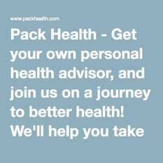 Pack Health - Get your own personal health advisor, and join us on a journey to better health! We'll help you take control of your health, navigate the healthcare system, and live a healthier life.