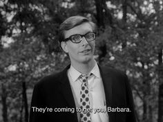 Night of the Living Dead. My uncle used to say this to my mom as a kid all the time. Now she says it to me lol. I love zombies