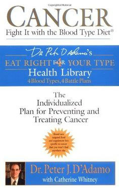 Cancer: Fight It with the Blood Type Diet (Eat Right for Your Type Health Library) by Dr. Peter J. D'Adamo et al., http://www.amazon.com/dp/0425200078/ref=cm_sw_r_pi_dp_uBigub15JQ0BS