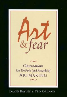 Art & Fear: Observations on the Perils (and Rewards) of Artmaking eBook: David Bayles, Ted Orland: Amazon.nl: Kindle Store