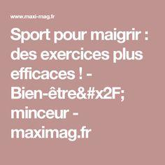 Sport pour maigrir : des exercices plus efficaces ! - Bien-être/ minceur - maximag.fr