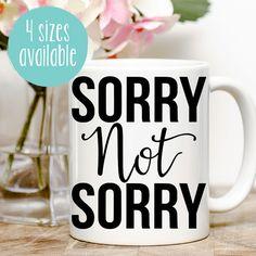 Sorry Not Sorry Mug Sorry Mug Sorry I'm Not Sorry by MugableMugs