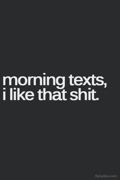 morning texts, I like that shit! Just wish he would text ME good morning for once. Flirting Quotes For Her, Flirting Texts, Flirty Quotes, Woman Quotes, Me Quotes, Qoutes, Random Quotes, Kinky Quotes, Sarcasm Quotes