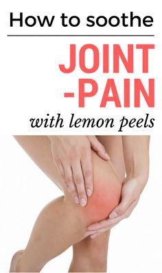 How to soothe joint pain with lemon peels.