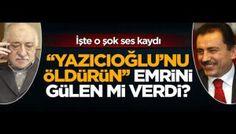 Fethullah Gülen'in 'Muhsin Yazıcıoğlu'nu öldürün' talimatı