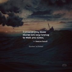 I promise you, these storms are only trying to wash you clean. — Jessica Katoff —via http:& Motivational Quotes For Success, Meaningful Quotes, Positive Quotes, Inspirational Quotes, Positive Thoughts, Sad Quotes, Quotes To Live By, Life Quotes, Qoutes