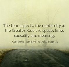 The four aspects, the quaternity of the Creator- God are space, time, causality and meaning.