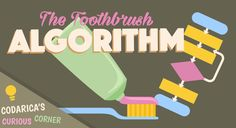 "How do you explain algorithms to kids? Head over to the blog to read about the ""Toothbrush Algorithm"".  http://bit.ly/CuriousAlgorithms"