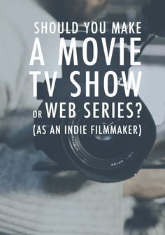 Movie, TV Show or Web Series? Choosing the Right Format For Your Story | Eden Makes Movies