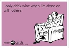 I only drink wine when I'm alone or with others. E-card. - I only drink wine when I'm alone or with others. E-card. E card. Lema, Wine Quotes, E Cards, Someecards, Wise Words, I Laughed, Quotes To Live By, Favorite Quotes, Laughter