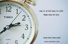 Day 41 of 365 Days to LOVE.  Make time for love.  Would you like a free copy of Find YOU, Find LOVE on Valentine's Day?  Like this page for further details which will be announced on Saturday 14th February 2015 https://www.facebook.com/findyoufindlove?ref=hl