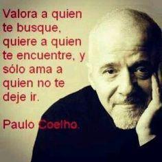 Valora a quien te busque. Paulo Coelho