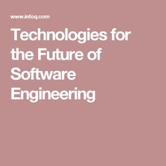 Technologies for the Future of Software Engineering