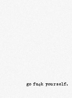 ... go fuck yourself