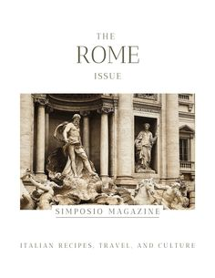 Rome food and travel magazine: the Rome issue of the Simposio magazine, Italian travel, recipes, and culture.