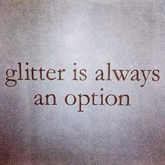 Glitter is always the option!