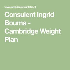 Consulent Ingrid Bouma - Cambridge Weight Plan Cambridge Weight Plan, How To Plan
