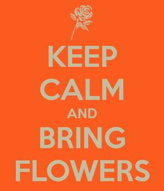Don't forget the flowers!