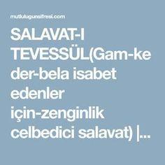SALAVAT-I TEVESSÜL(Gam-keder-bela isabet edenler için-zenginlik celbedici salavat) | Mutluluğun Şifresi Quotes, Celine, Qoutes, Quotations, Sayings