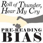 ROLL OF THUNDER, HEAR MY CRY PreReading Bias  TEXT: ROLL OF THUNDER, HEAR MY CRY by Mildred Taylor LEVEL: 5th - 12th COMMON CORE: CCSS.ELA-Literacy...
