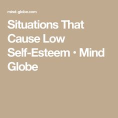 Situations That Cause Low Self-Esteem • Mind Globe