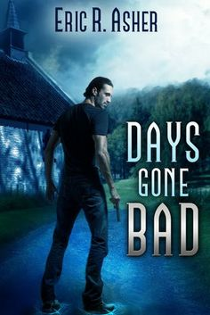 My Tangled Skeins Book Reviews: Book Blitz: Days Gone Bad by Eric R. Asher