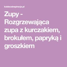 Zupy - Rozgrzewająca zupa z kurczakiem, brokułem, papryką i groszkiem Dinner, Food, Diet, Dining, Meal, Dinners, Essen, Hoods, Meals
