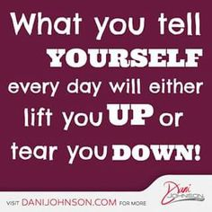 This is absolutely true. Whatever you constantly say to yourself will result in how your day will go.
