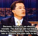 Steven Colbert. Massive Tolkien geek. (The animated gif is annoying, but worth it for the whole sequence. Click-through for all of it. =)