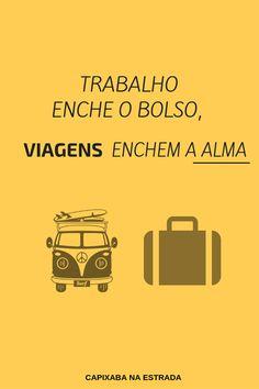 Trabalho enche o bolso, viagens enchem a alma. Confira mais frases de viagem. #viajar