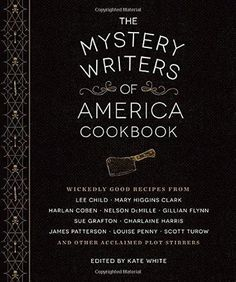 Giveaway: The Mystery Writers of America Cookbook: Wickedly Good Meals and Desserts to Die For - Gillian Flynn,Sara Paretsky,Harlan Coben,Kate White Date, Scott Turow, Nelson Demille, Louise Penny, Mary Higgins Clark, Harlan Coben, Gillian Flynn, James Patterson, Mystery Novels