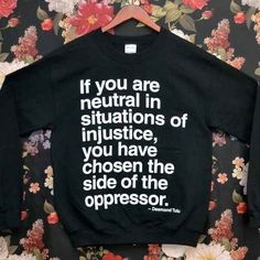 If you [think you are] neutral in situations of injustice, [you are NOT] --you have chosen the side of the oppressor. Famous Quotes That Will Make You Even Prouder To Be A Feminist] Great Quotes, Quotes To Live By, Me Quotes, Inspirational Quotes, Motivational, Shirt Quotes, People Quotes, Wisdom Quotes, By Any Means Necessary