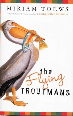 """The Flying Troutmans...Same author as """"A Complicated Kindess"""". She's a fabulous author and she's Canadian. Woot woot!"""