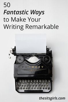 50 Fantastic Ways to Make Your Writing Remarkable. Great for all writers and bloggetybabes xkx