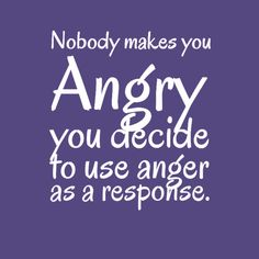 Nobody makes you angry..... positive quotes quote emotions wisdom inspiring quotes decisions anger