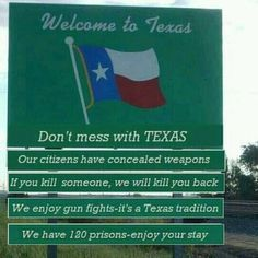 1) Our citizens have concealed weapons  2) If u kill someone, we will kill u back  3) We enjoy gunfights, a TX tradition  We have 120 prison - enjoy your stay!