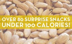 Over 80 Unexpected Snacks Under 100 Calories!