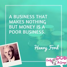 A business that makes nothing but money is a poor business. #HenryFord