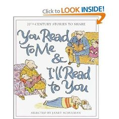 You Read to Me & I'll Read to You: Stories to Share from the 20th Century   compiled by Janet Schulman