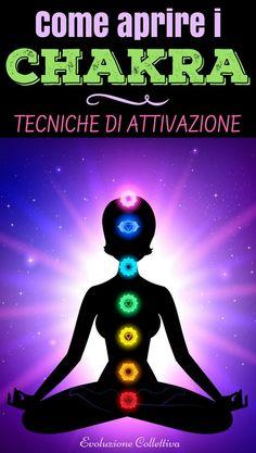 Come aprire i Chakra: tecniche di attivazione - EvoluzioneCollettiva