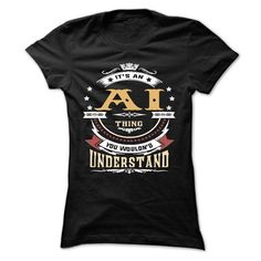 AI .Its an AI Thing You Wouldnt Understand - T Shirt, Hoodie, Hoodies, Year,Name, Birthday