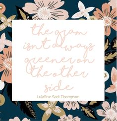 Quote for Instagram // words to live by // lifeoflulagirl blog // lularoe sadi thompson