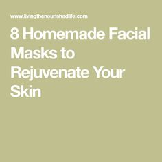 8 Homemade Facial Masks to Rejuvenate Your Skin