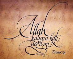 Allah kuluna kafi değil mi? Zümer Suresi 36. Ayet Calligraphy Words, Islamic Calligraphy, Modern Calligraphy, Islamic Art, Islamic Quotes, Fonts Quotes, Allah, Writing Art, Holy Quran