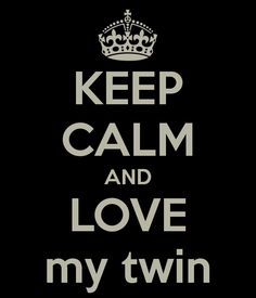 KEEP CALM AND LOVE my twin - KEEP CALM AND CARRY ON Image Generator - brought to you by the Ministry of Information