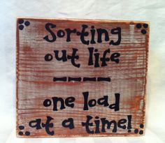Sorting our life one load at a time  6X6X2 wood block sign by Coastie Girl Designs, available for purchase on Etsy and Facebook