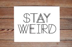 Stay Weird original linen PRINT by LiveLoveStudio on Etsy. This super hip, typographic art print is the perfect addition to any bare wall and is sure to make a modern, fun, hip statement! Perfect for home, apartment, and dorm decor, this could also work great in a child's room or nursery! Be Yourself. Be weird. Be Different. Comes in standard sizes so framing is easy.