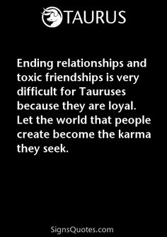 Ending relationships and toxic friendships is very - Zodiac Sign Quotes Taurus Quotes, Zodiac Quotes, Toxic Friendships Quotes, Zodiac Mind, Zodiac Sign Facts, Sign Quotes, Friendship Quotes, Karma